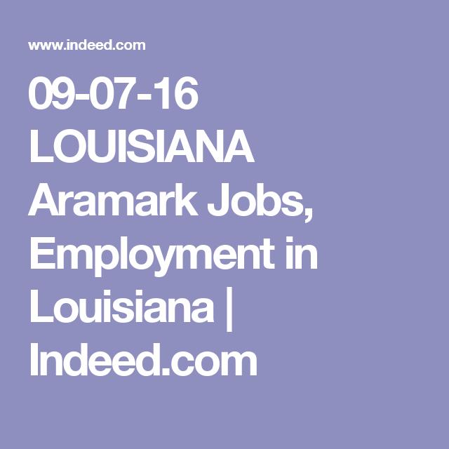 09 07 16 Louisiana Aramark Jobs Employment In Louisiana Indeed