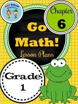 Go Math First Grade Lesson Plans Chapter Six Photos Pinterest