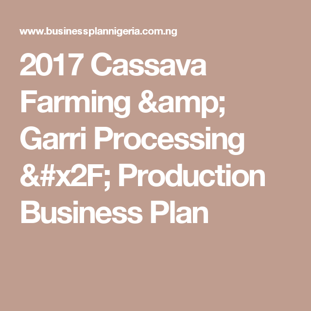 Cassava Farming  Garri Processing  Production Business Plan