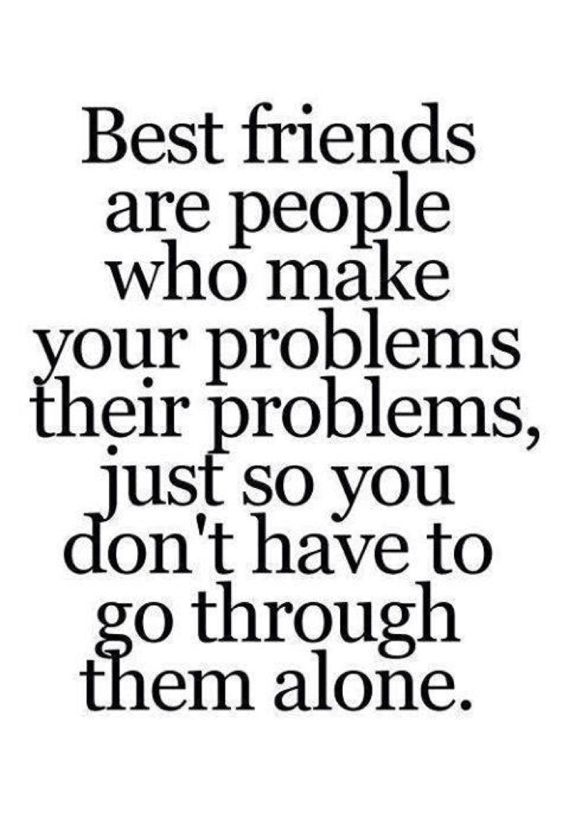 But Don T Put Everything On Them Everyone Has Their Own Problems In Life Friends Quotes Best Friend Quotes 20th Quote