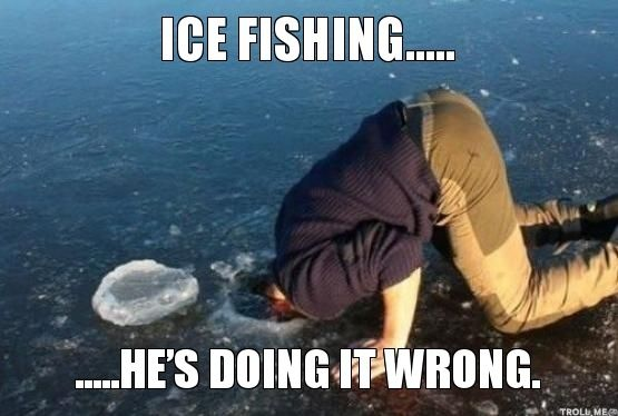 Lol Newbie Ice Fishing Funny Fishing Pictures Fishing Memes Funny Fishing Memes