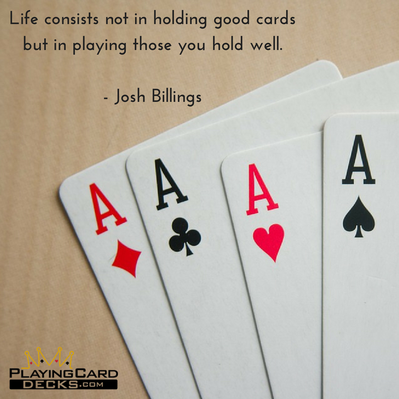 Life Consists Not In Playing Good Cards But In Playing Those You Hold Well Josh Billings Cardist Life Playing Play Your Cards Right Cards Diy Bird Toys