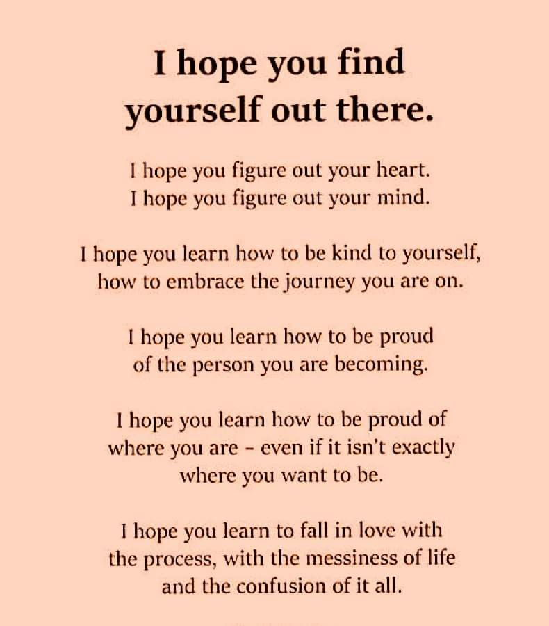I Hope You Find Yourself Out There True Quotes Finding Yourself Words