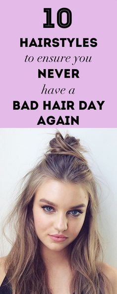 10 Hairstyles To Ensure You Never Have A Bad Hair Day Again Hair