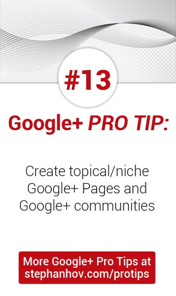 #stephanhovprotip | Google+ Pro Tip #13: Create topical/niche Google+ Pages and Google+ communities to build targeted audiences. Get more Pro Tips at stephanhov.com/protips