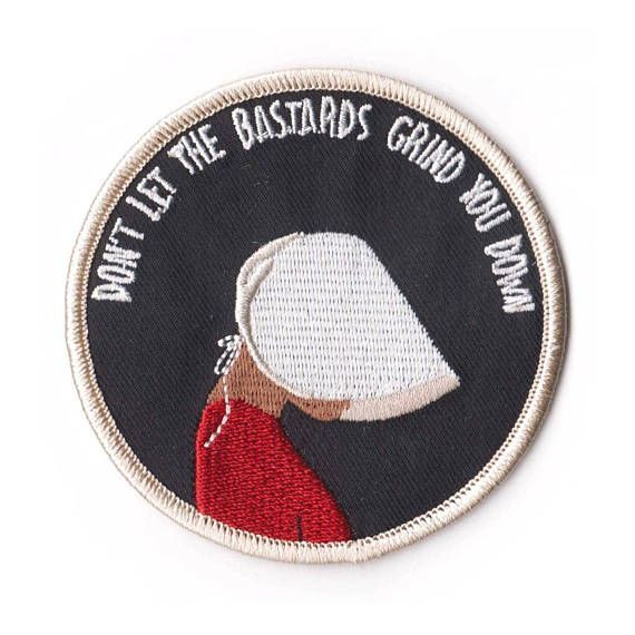 don't let the bastards grind you down // A Handmaid's Tale Embroidered Patch For The Resilient, Feminist, Feminism, Women's March, Women Power, Intersectional Feminism, Handmaids Tale Gift Idea, Handmaidens Tale quotes #HandmaidsTale #IntersectionalFeminism #Affiliate