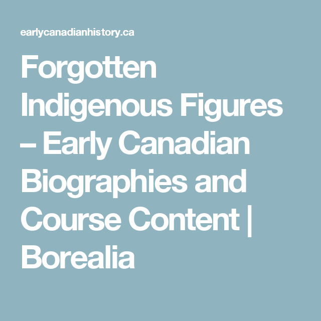 Forgotten Indigenous Figures – Early Canadian Biographies and Course Content | Borealia