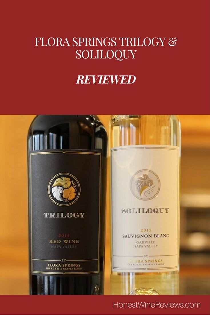 Flora Springs Trilogy And Soliloquy Honest Wine Reviews Wine Reviews Wine Wine Recommendations