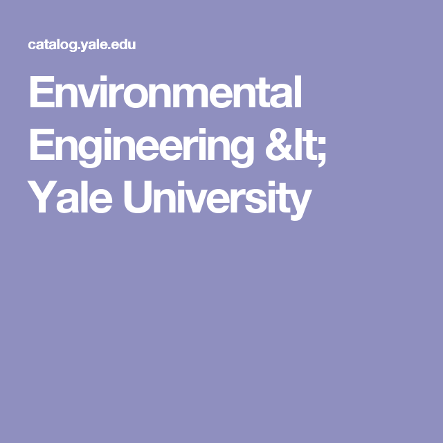Environmental Engineering Lt Yale University Environmental Engineering Yale University Engineering