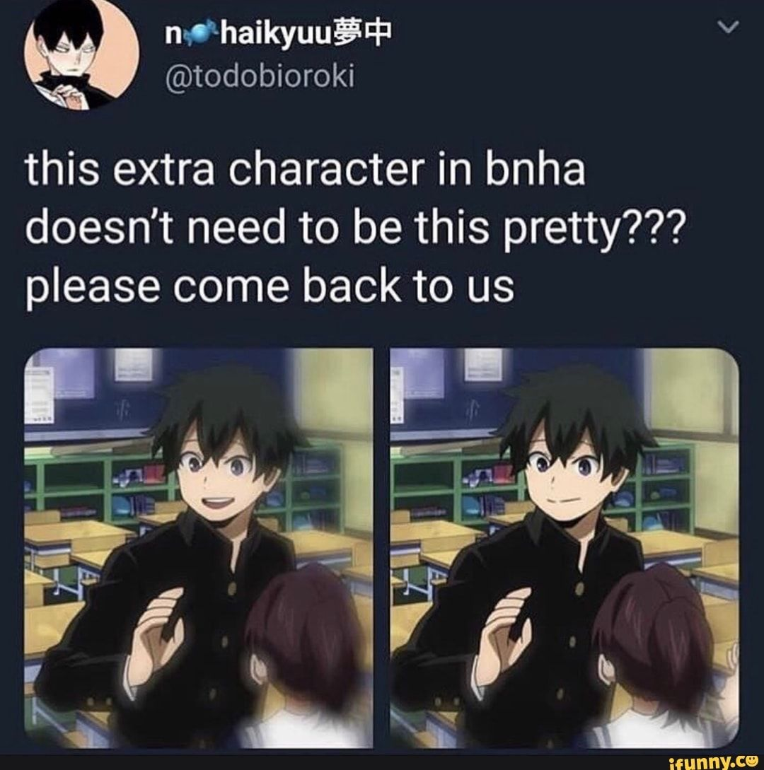This Extra Character In Bnha Doesn T Need To Be This Pretty Please Come Back To Us Ifunny My Hero Academia Manga My Hero My Hero Academia Memes
