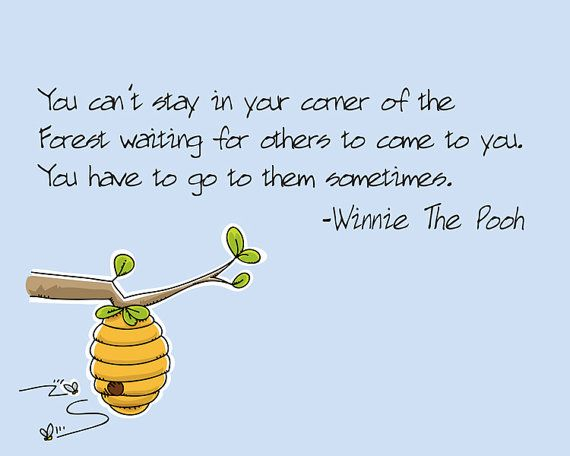 You can't stay in your corner -- Winnie the Pooh quote
