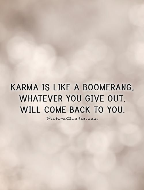 Karma Is Like A Boomerang Whatever You Give Out Will Come Back To