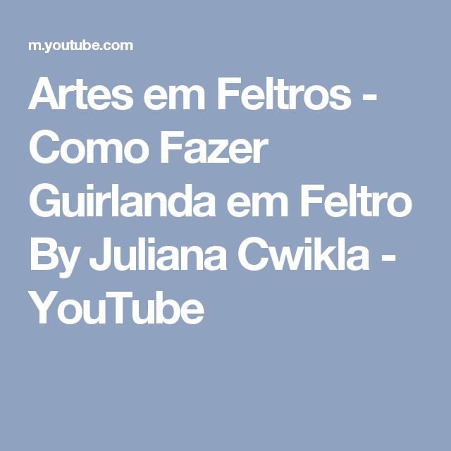 Artes em Feltros - Como Fazer Guirlanda em Feltro By Juliana Cwikla - YouTube