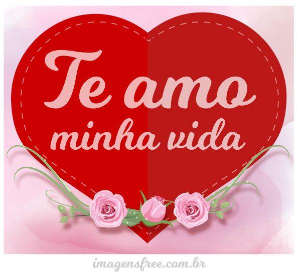 Te Amo Minha Vida Frases De Eu Te Amo Para Compartilhar Frases