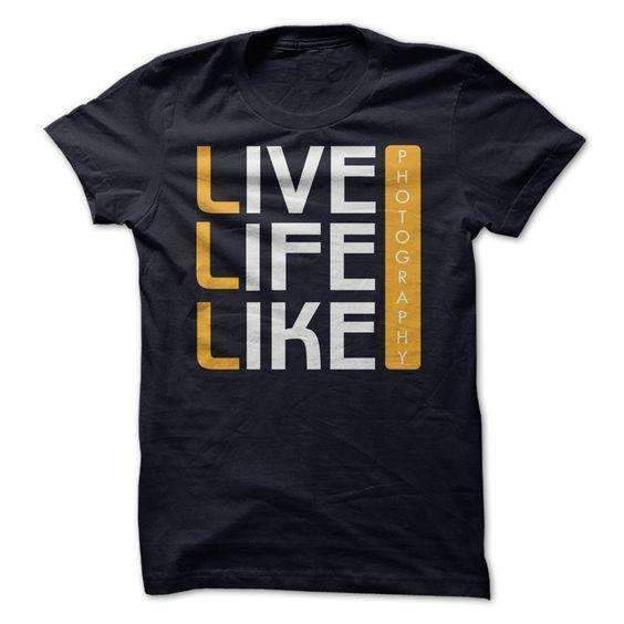 Live Life Like Photography T Shirt Kh01 Camisas Estampadas