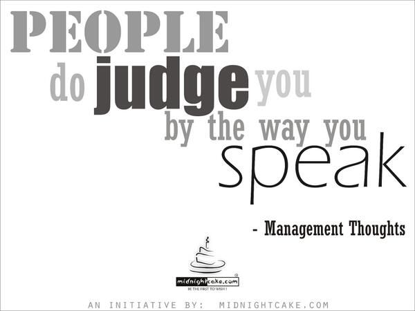 Sunday's Best Management Thought !  Happy Weekend & beware while you speak !!
