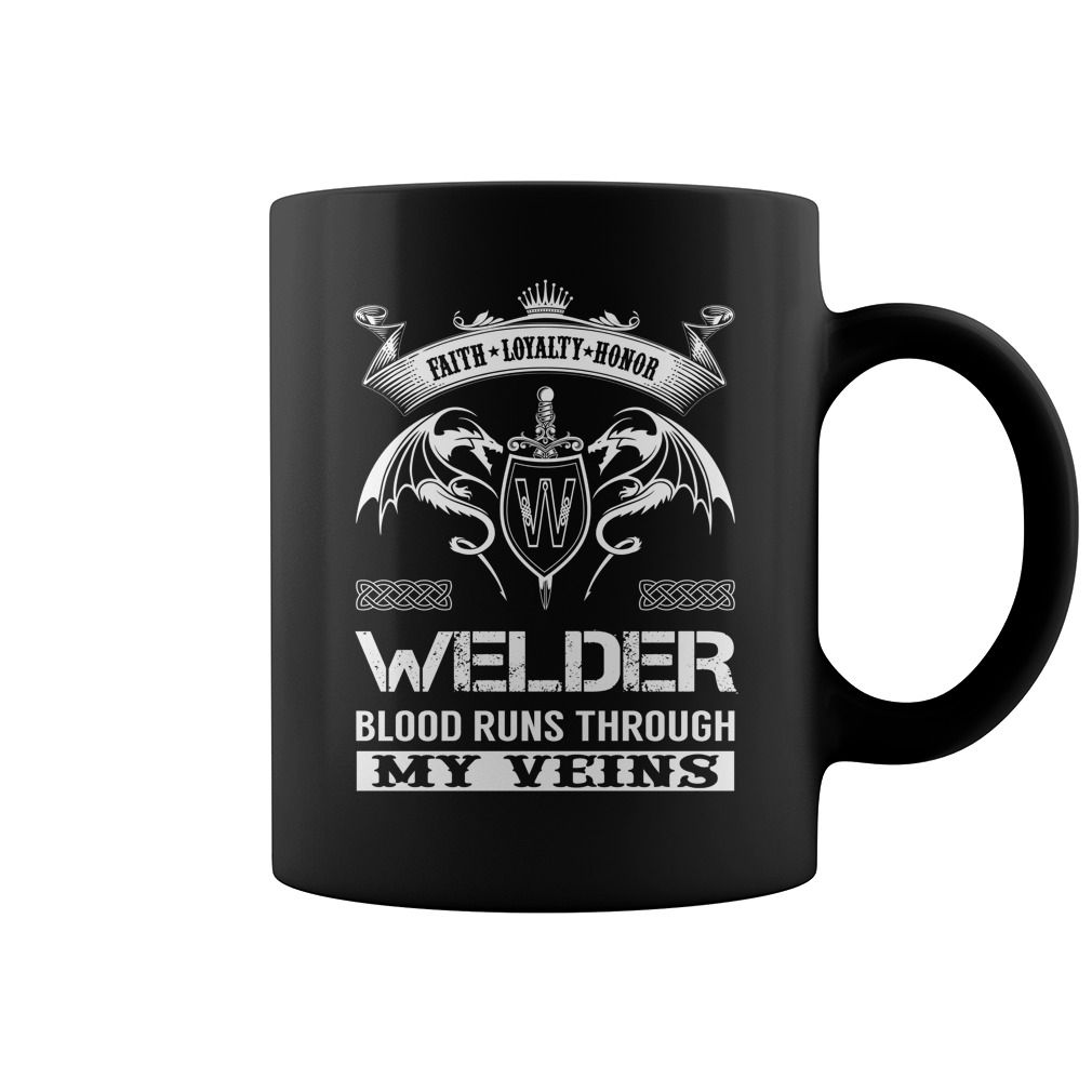 Faith Loyalty Honor WELDER Blood Runs Through My Veins Name Mug #Welder