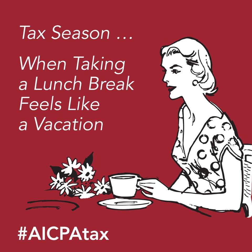 Tax Season When Taking A Lunch Break Feels Like A Vacation Post By The Aicpa Tax Time Humor Tax Season Humor Accounting Humor
