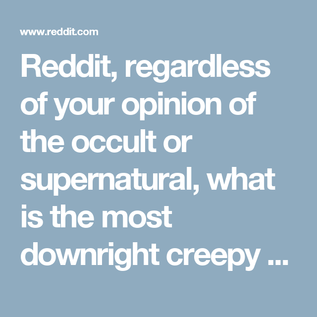 Reddit, regardless of your opinion of the occult or