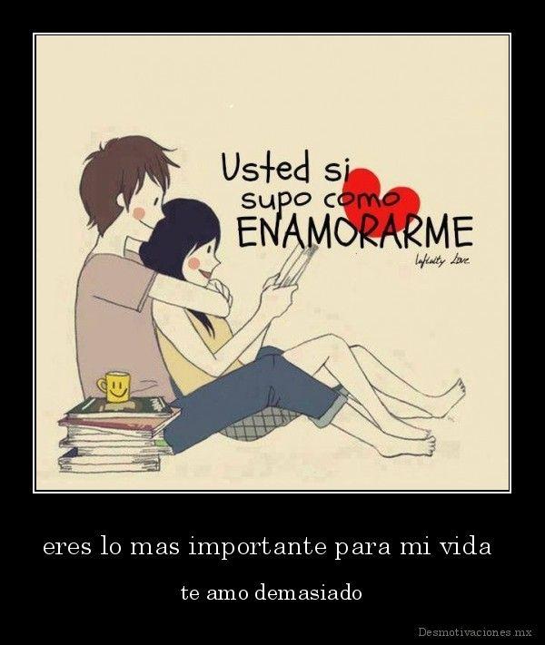 Desmotivaciones Mx Eres Lo Mas Importante Para Mi Vida Te Amo Demasiado 141183471997 Jpg 600 711 Memes Movie Posters Ecard Meme