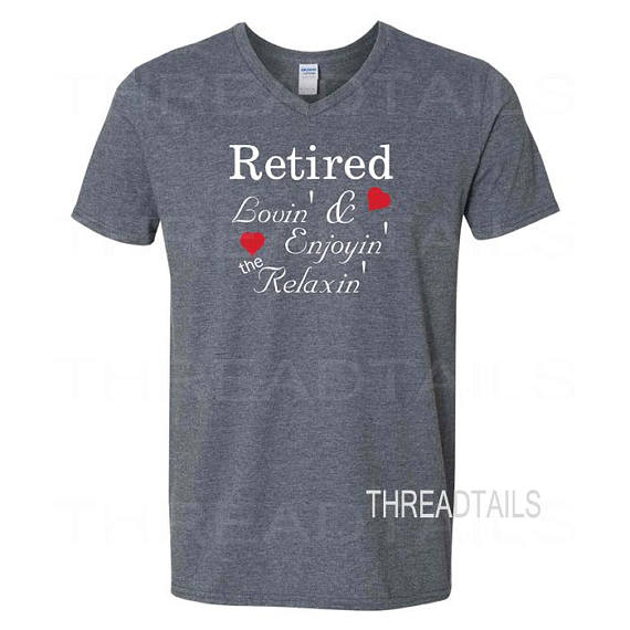 and lovin/' it T-Shirt Loving Retirement Funny Age Mens Gift Top RETIRED..