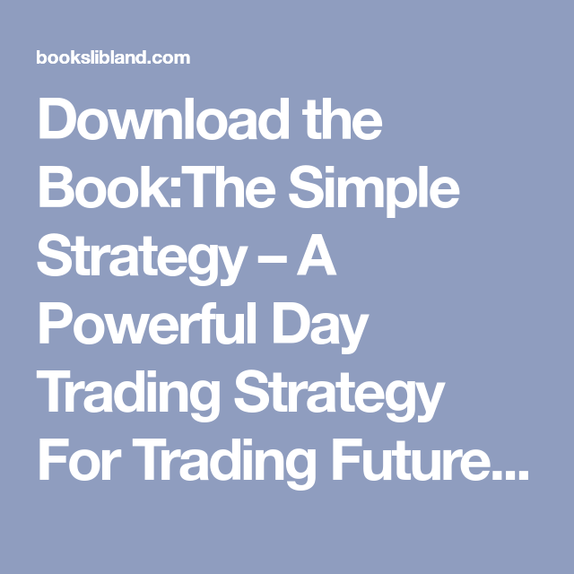 The Simple Strategy A Powerful Day Trading Strategy For Trading