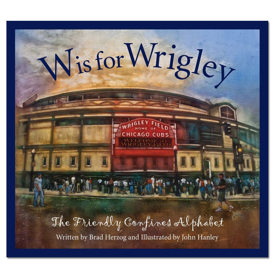 W is for Wrigley The Friendly Confines Alphabet