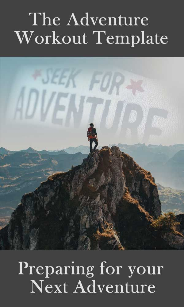 The Adventure Workout Template Preparing For Your Next Adventure