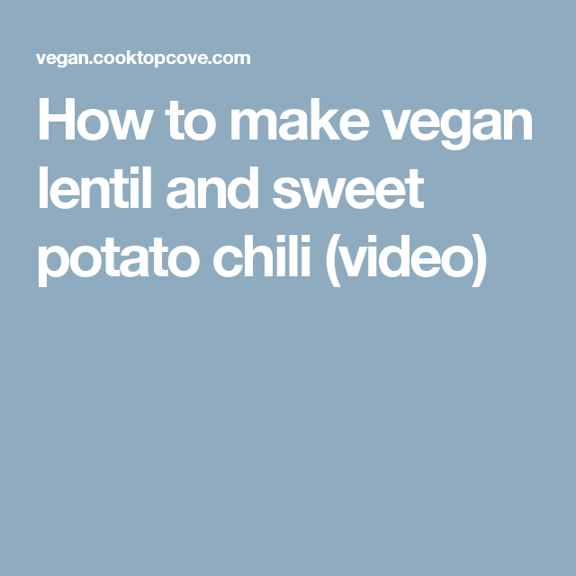 How to make vegan lentil and sweet potato chili (video)
