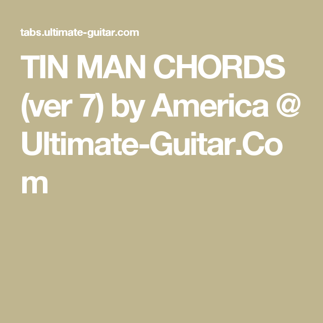 TIN MAN CHORDS (ver 7) by America @ Ultimate-Guitar.Com | chords for ...