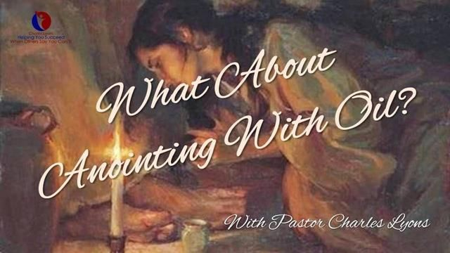 What About Anointing With Oil? What Does The Bible Say ...