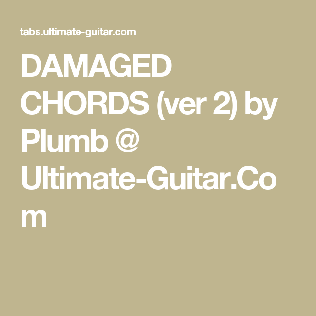 DAMAGED CHORDS (ver 2) by Plumb @ Ultimate-Guitar.Com | chords ...