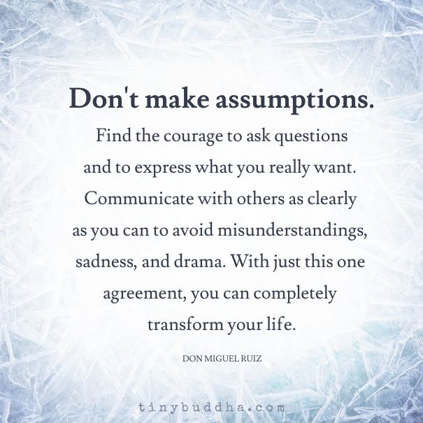 Don't Make Assumptions - Tiny Buddha