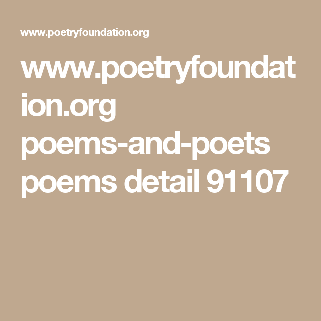 www.poetryfoundation.org poems-and-poets poems detail 91107