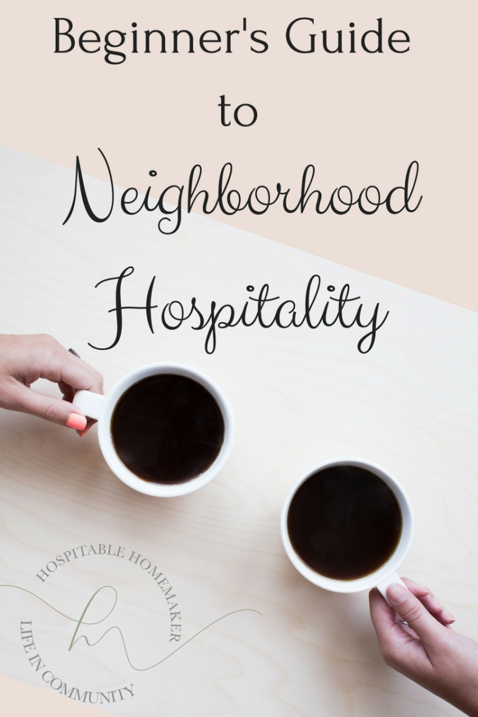 Want to learn how to reach out to your neighborhood? Check out this practical guide to getting started in neighborhood hospitality! #HospitableHomemaker #Hospitality #Welcome #EverydayWelcome