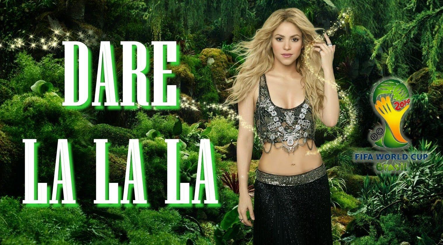 Shakira Dare La La La Feat Carlinhos Brown Official World Cup 2014 Song Brazil World Cup 2014 Go Usa Go Brazil World Cup Song World Cup Shakira