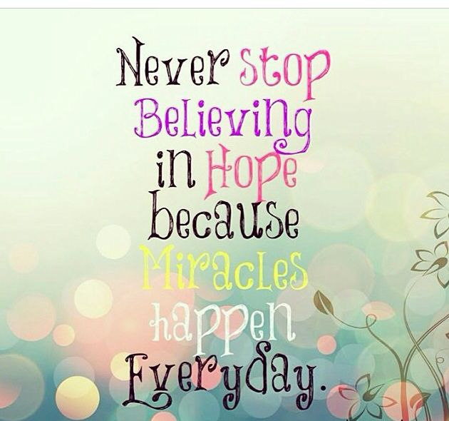 Never Stop Believing In Hope Because Miracles Happen Everyday Inspirational Quotes Positive Words Words