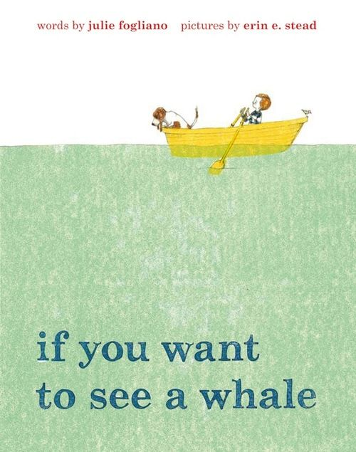 If You Want to See a Whale by Julie Fogliano, illustrated by Erin E. Stead