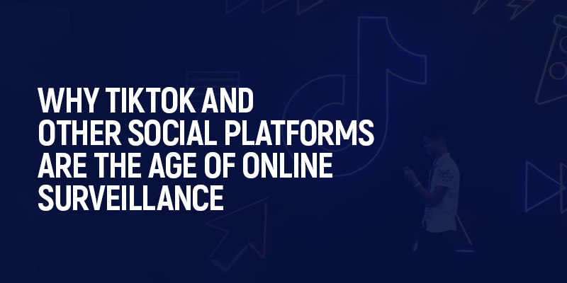 Why Tiktok And Other Social Platforms Are The Age Of Online Surveillance Cyber Safety Social Platform Software Security