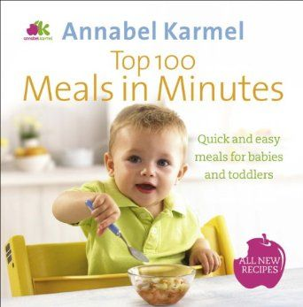 Top 100 meals in minutes all new quick and easy meals for babies top 100 meals in minutes all new quick and easy meals for babies and toddlers forumfinder