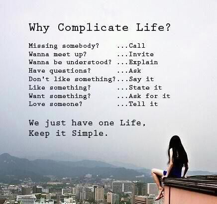 Why Complicate Life We Only Have One Life Keep It Simple Why Complicate Life Simple Life Quotes Words