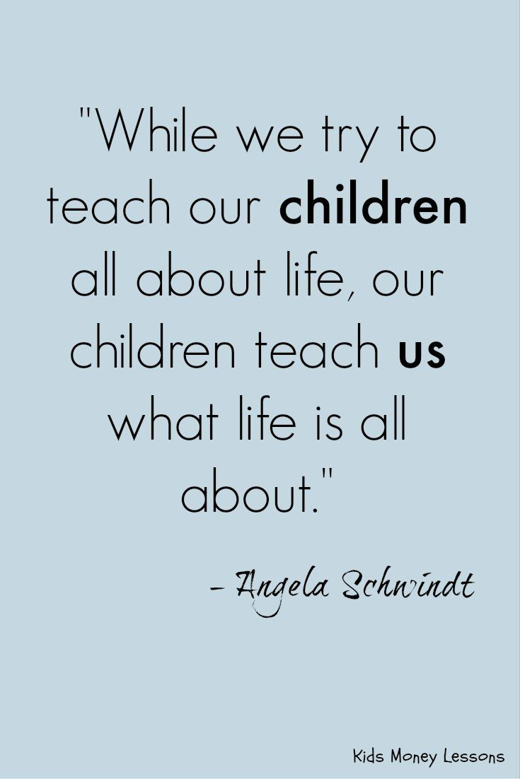 Quotes For Kids About Life While We Try To Teach Our Children All About Life Our Children