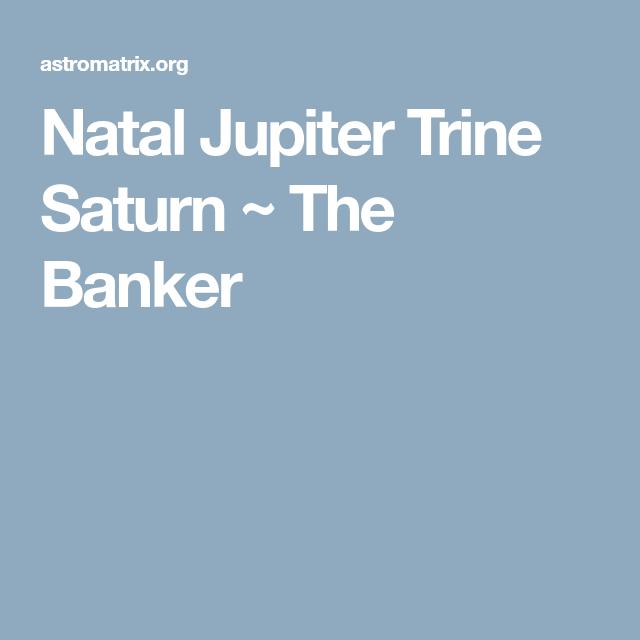 Natal Jupiter Trine Saturn ~ The Banker | Astrology