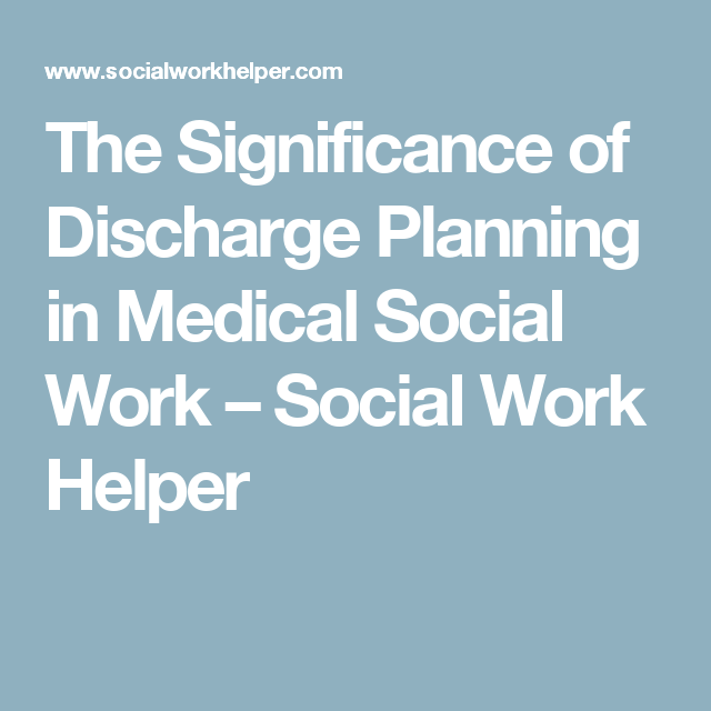 The Significance Of Discharge Planning In Medical Social Work