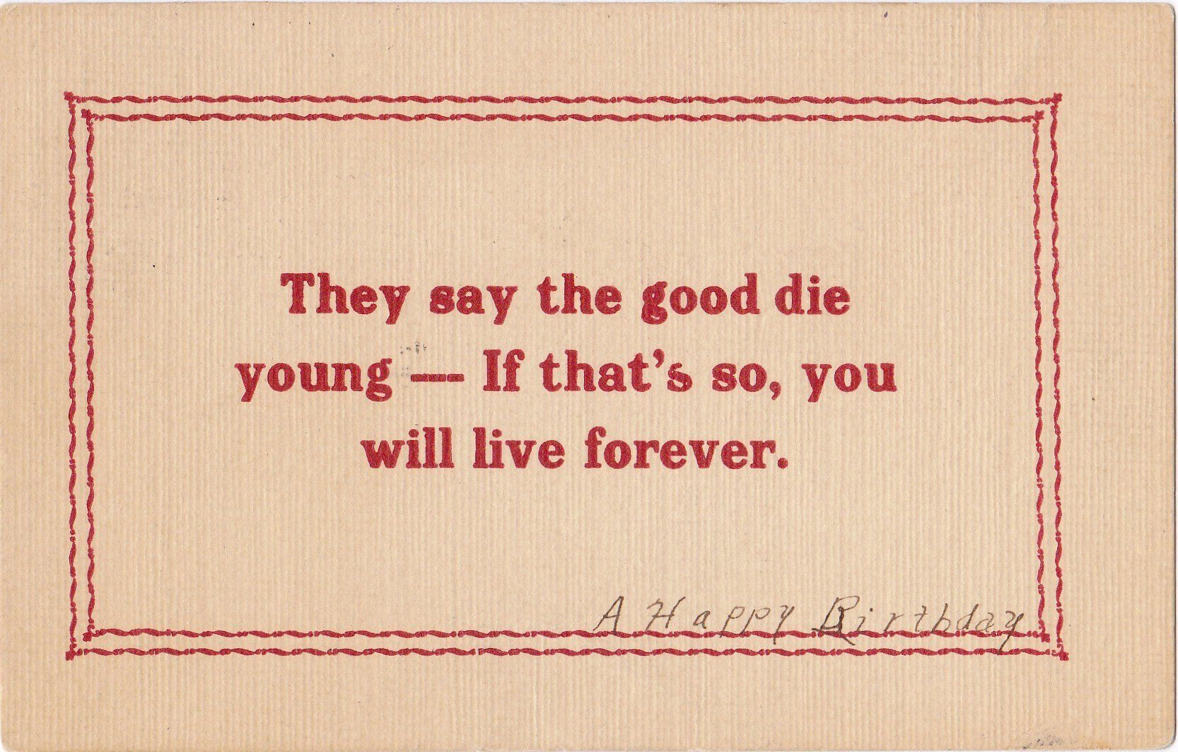 They Say The Good Die Young 1900s Antique Postcard Edwardian Birthday Live Forever Motto Saying Quote Used Antique Postcard Quote Prints Sayings