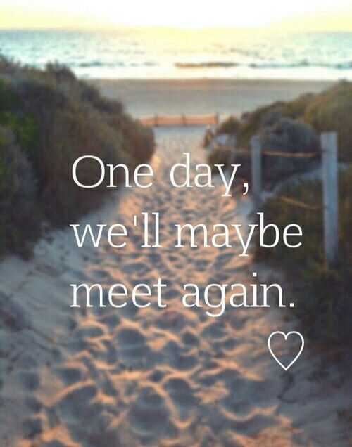 One Day Well Meet Again Maybe Just Maybe Love Quotes Love