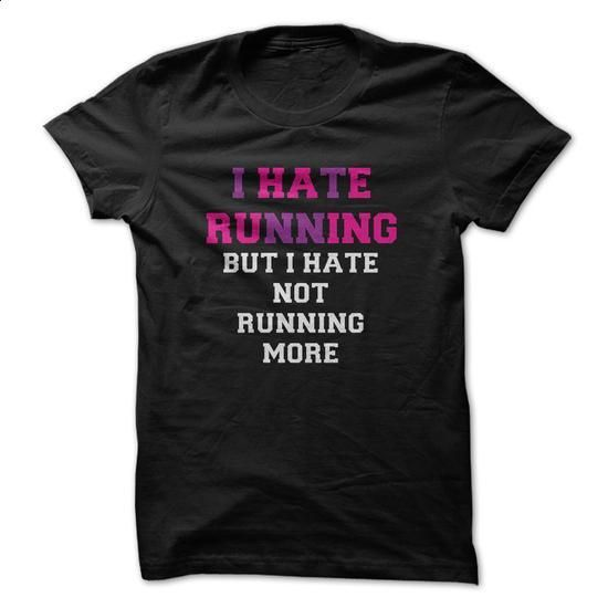 I Hate Running But I Hate Not Running More - #hipster tshirt #sweater shirt. PURCHASE NOW => https://www.sunfrog.com/Funny/I-Hate-Running-But-I-Hate-Not-Running-More.html?68278