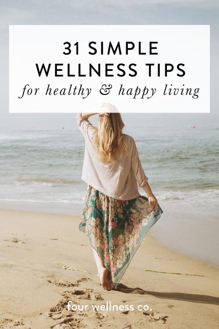 31 simple wellness tips for healthy & happy living // Simple, easy ways to live a healthy lifestyle: nutrition, fitness, mindset, relationship & nontoxic product tips & recommendations // Wellness tips for healthy living at fourwellness.co/blog #wellnesstips #healthyliving #nutrition #fitness #relationships #career #mindset #nontoxic #greenbeauty #happiness