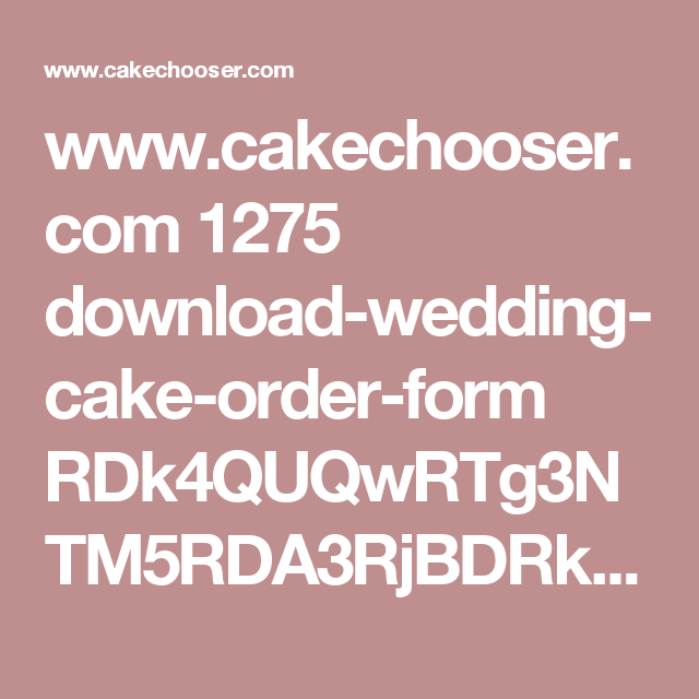 WwwCakechooserCom  DownloadWeddingCakeOrderForm