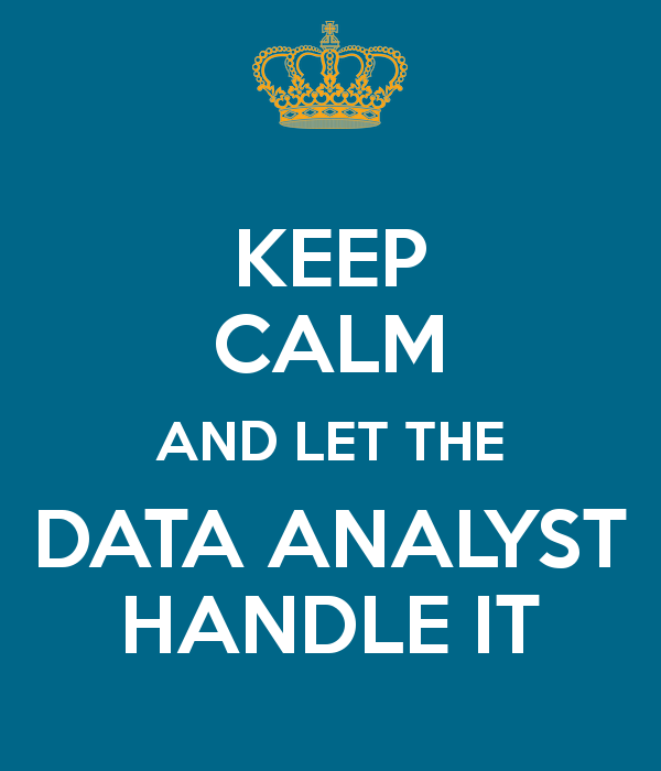 Keep Calm And Let The Data Analyst Handle It  Data Analysis